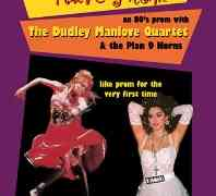 Girls Just Wanna Have Prom : The Dudley Manlove Quartet 80s Prom